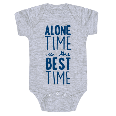 Alone Time Is The Best Time Baby Onesy