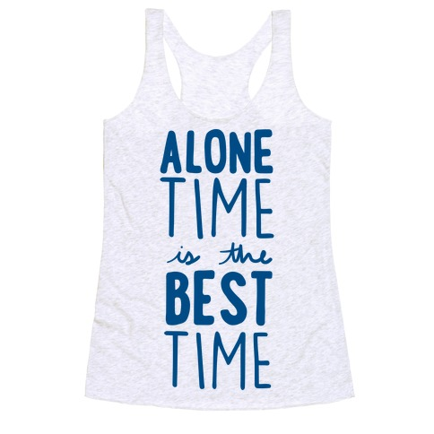 Alone Time Is The Best Time Racerback Tank Top