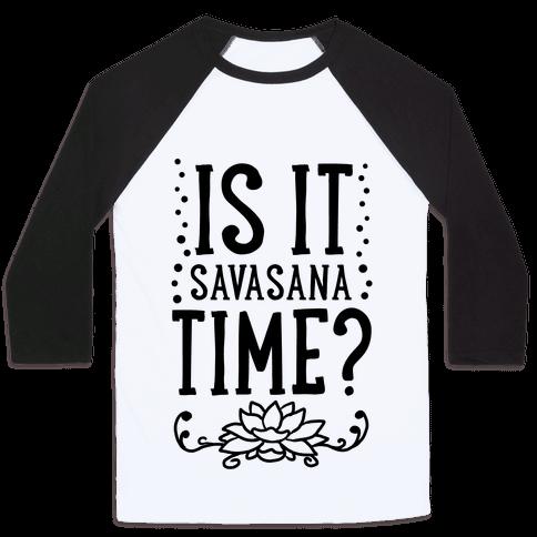 Is It Savasana Time? Baseball Tee