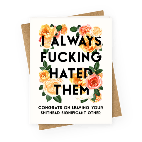I Always F***ing Hated Them Greeting Card