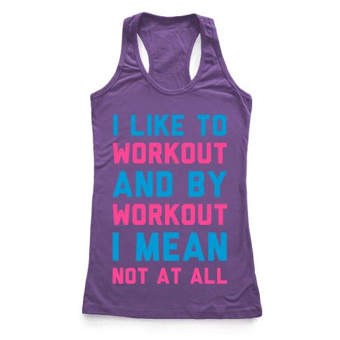 I Like to Workout and By Workout I Mean Not at All Racerback Tank Top