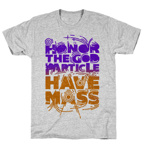 Honor The God Particle Have Mass Mens T-Shirt