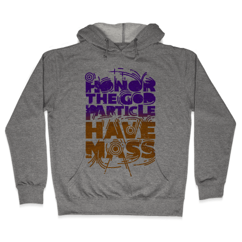 Honor The God Particle Have Mass Hooded Sweatshirt