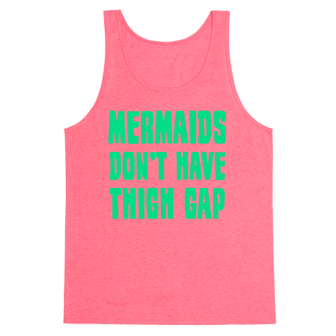 Mermaids Don't Have Thigh Gap Tank Top