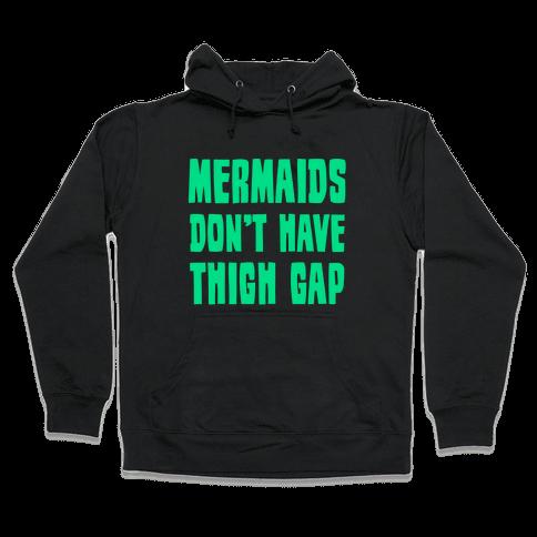 Mermaids Don't Have Thigh Gap Hooded Sweatshirt