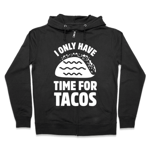 I Only Have Time For Tacos Zip Hoodie