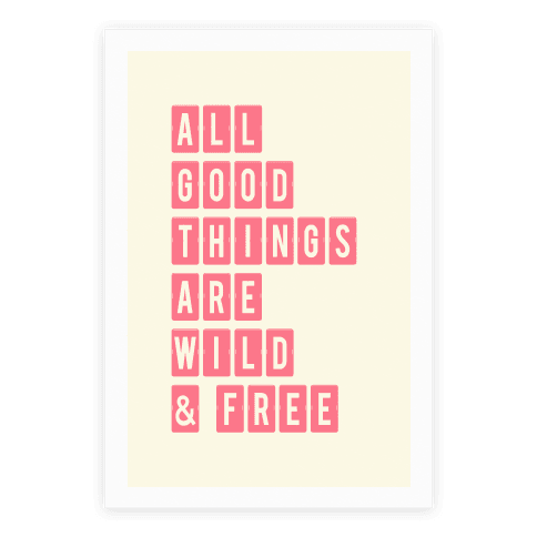 All Good Things Are Wild And Free Poster