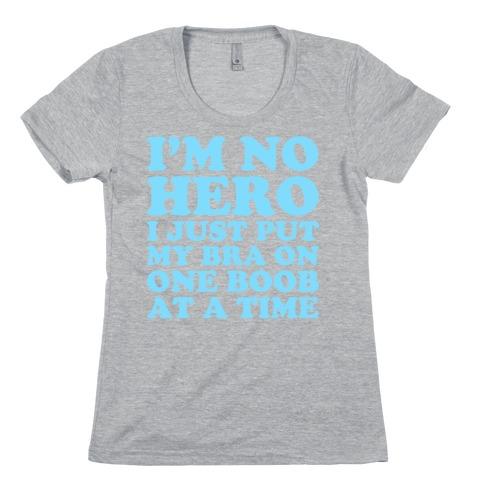 I'm No Hero I Just Put My Bra On One Boob At A Time Womens T-Shirt