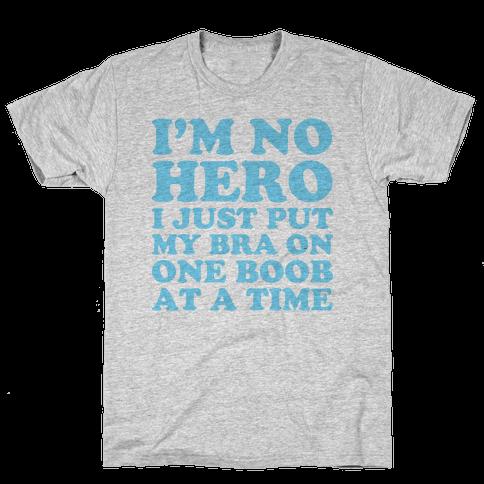 I'm No Hero I Just Put My Bra On One Boob At A Time Mens T-Shirt