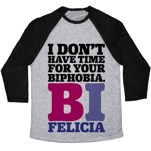 I Don't Have Time For Your Biphobia Bi Felicia Baseball Tee