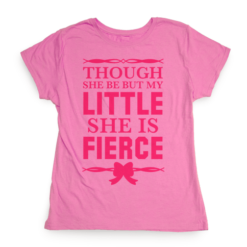 Though She Be But My Little She Is Fierce (Shakespeare Big & Little) Womens T-Shirt