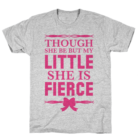 Though She Be But My Little She Is Fierce (Shakespeare Big & Little) Mens T-Shirt
