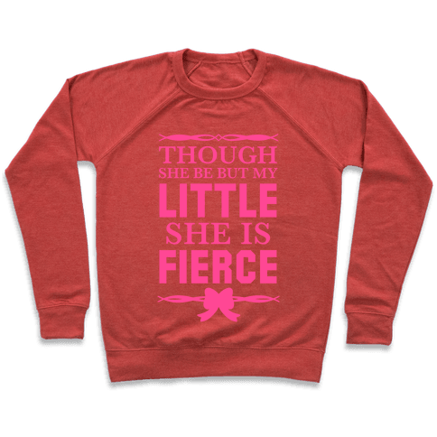 Though She Be But My Little She Is Fierce (Shakespeare Big & Little) Pullover