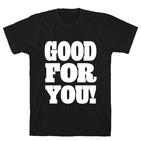 GOOD FOR YOU Mens T-Shirt