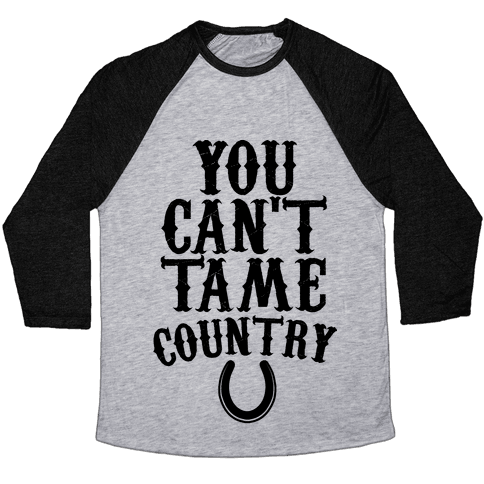 You Can't Tame Country Baseball Tee