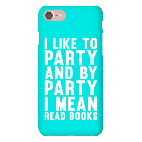 I Like To Party And By Party I Mean Read Books Phone Case
