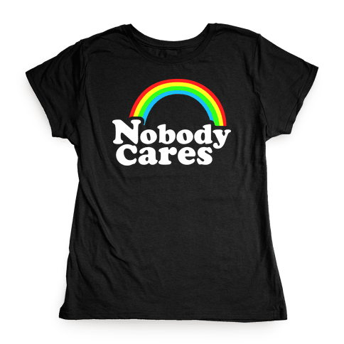 Nobody Cares Womens T-Shirt