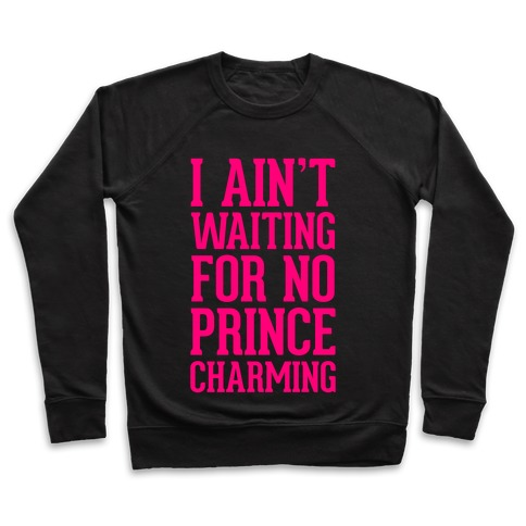 I Ain't Waiting On No Prince Charming Pullover