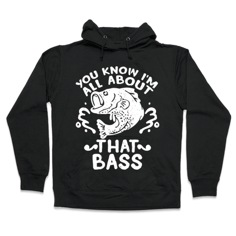 You Know I'm All about That Bass Fish Hooded Sweatshirt