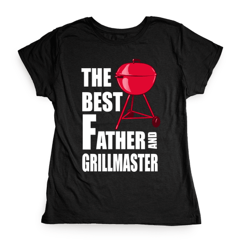 The Best Father and Grillmaster Womens T-Shirt