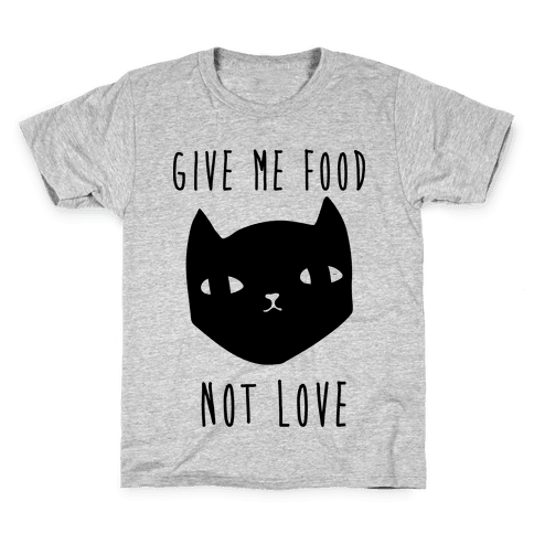 Give Me Food Not Love Kids T-Shirt