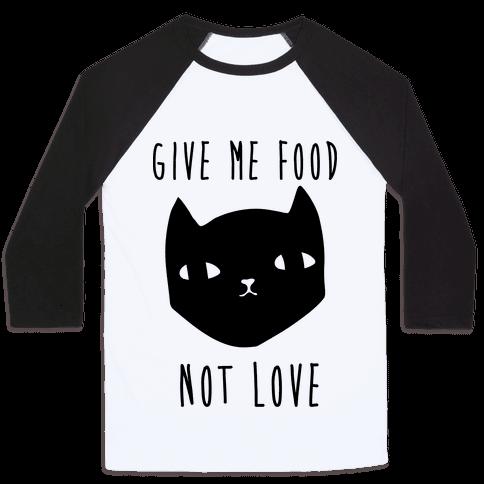 Give Me Food Not Love Baseball Tee
