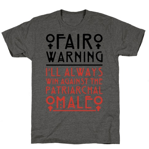 I'll Always Win Against The Patriarchal Male T-Shirt