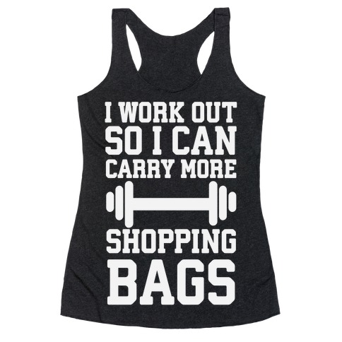 I Work Out So I Can Carry More Shopping Bags Racerback Tank Top