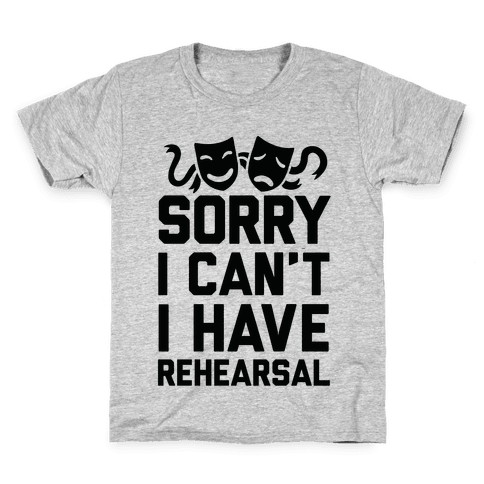 Sorry I can't I have Rehearsal Kids T-Shirt