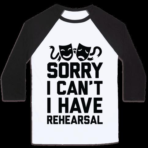 Sorry I can't I have Rehearsal Baseball Tee