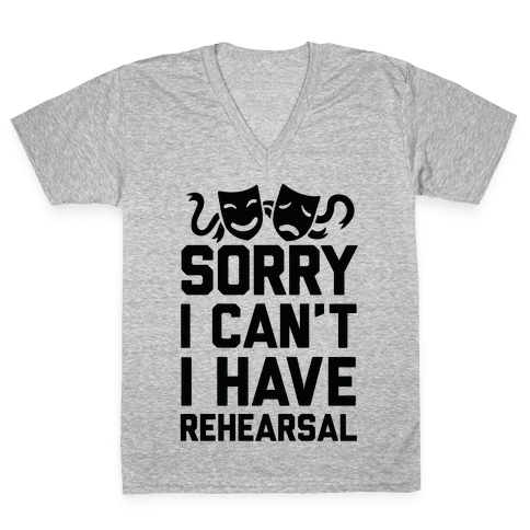 Sorry I can't I have Rehearsal V-Neck Tee Shirt