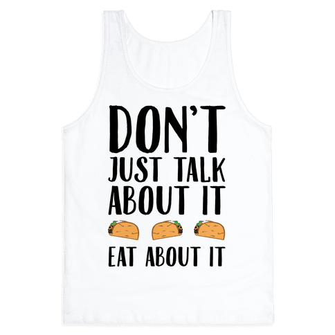 Don't Just Talk About It Eat About It Tank Top