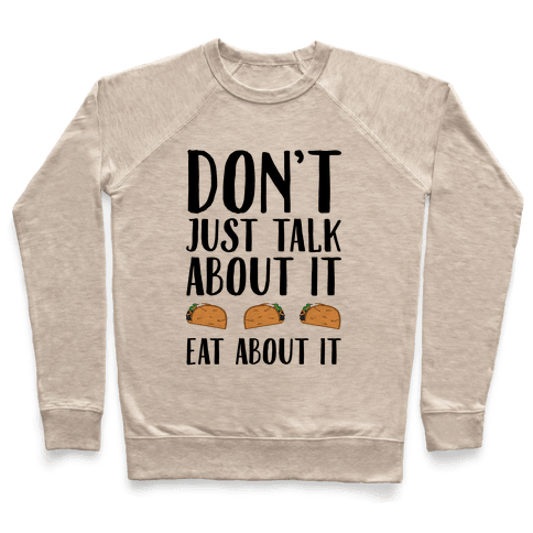 Don't Just Talk About It Eat About It Pullover