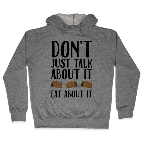 Don't Just Talk About It Eat About It Hooded Sweatshirt