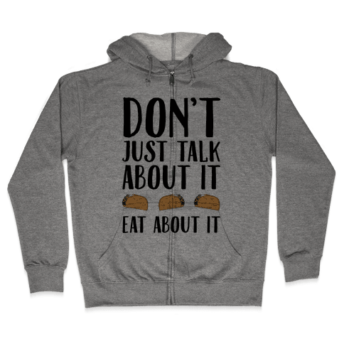 Don't Just Talk About It Eat About It Zip Hoodie