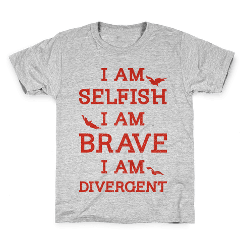 I am Selfish I am Brave I am Divergent Kids T-Shirt
