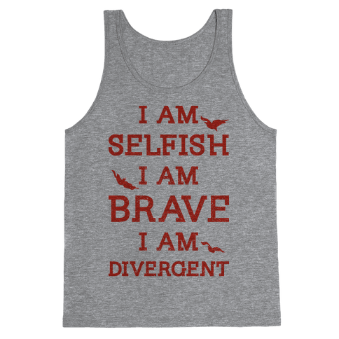 I am Selfish I am Brave I am Divergent Tank Top