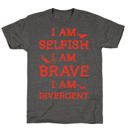 I am Selfish I am Brave I am Divergent T-Shirt