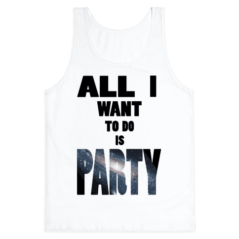 All I Want To Do Is Party (tank) Tank Top