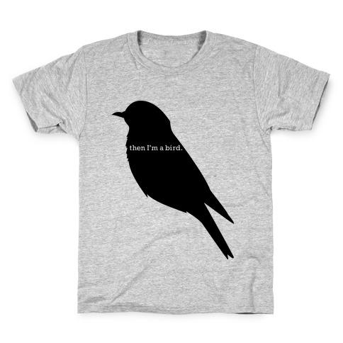 Then I'm a Bird Kids T-Shirt