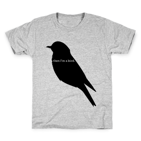 Then I'm a Bird Kids T-Shirt