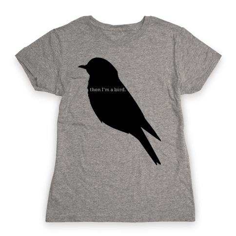 Then I'm a Bird Womens T-Shirt