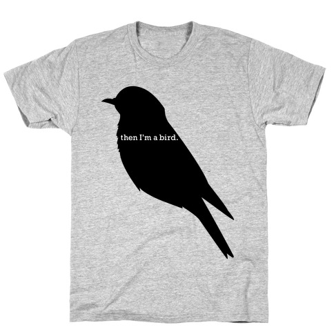 Then I'm a Bird Mens T-Shirt