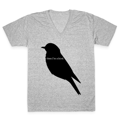 Then I'm a Bird V-Neck Tee Shirt