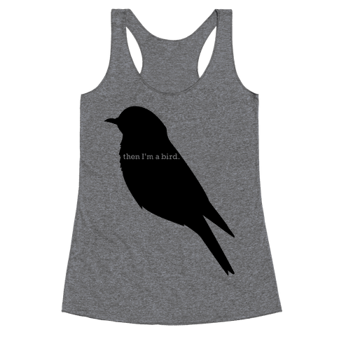 Then I'm a Bird Racerback Tank Top
