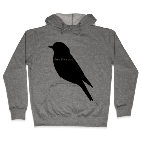 Then I'm a Bird Hooded Sweatshirt
