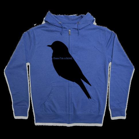 Then I'm a Bird Zip Hoodie