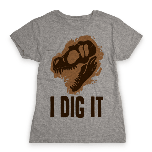 I Dig It - Dinosaurs Womens T-Shirt