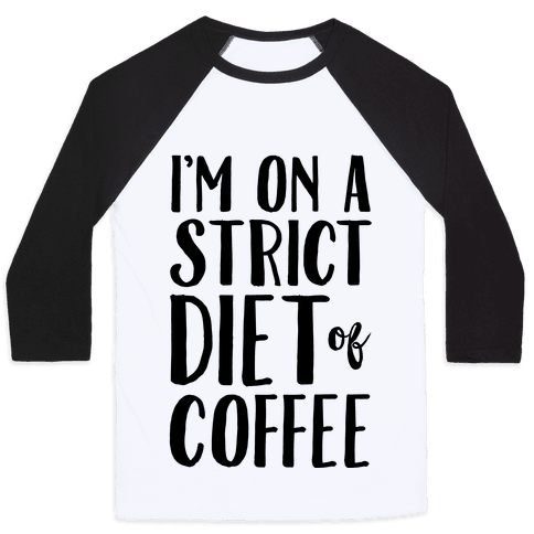 I'm On A Strict Diet Of Coffee