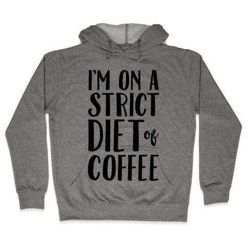 I'm On A Strict Diet Of Coffee Hooded Sweatshirt